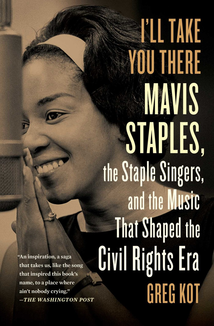 Greg Kot – Author of I'll Take You There – Mavis Staples, the Staples Singers and the Music